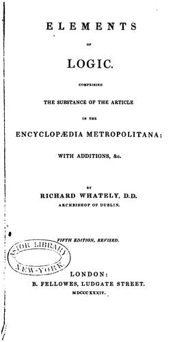 Elements of Logic: Comprising the Substance of the Article in the Encyclopaedia Metropolitana …