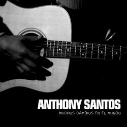 Antony Santos - Muchos cambios en el mundo