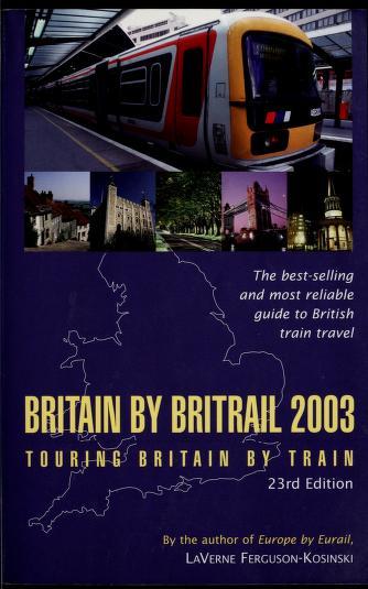 Cover of: Britain by Britrail 2003 | LaVerne Ferguson-Kosinski