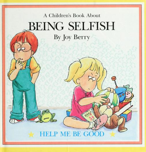 A children's book about being selfish by Joy Wilt Berry
