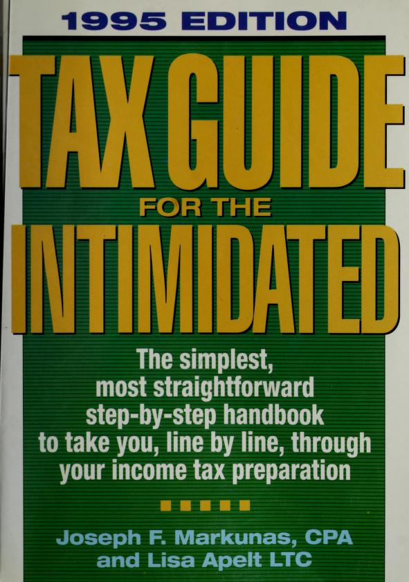 Tax guide for the intimidated by Joseph P. Markunas