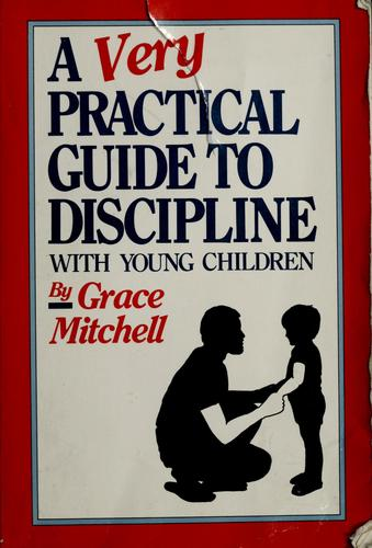 A very practical guide to discipline with young children by Grace L. Mitchell