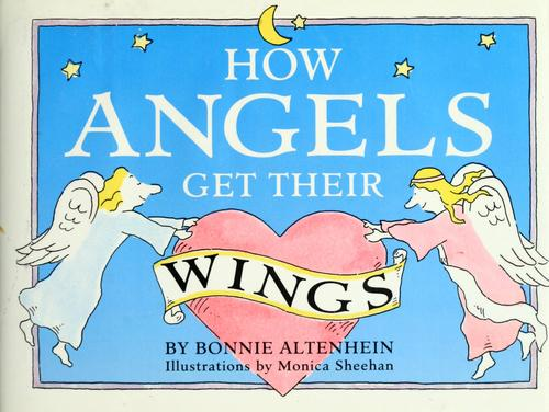 How angels get their wings by Bonnie Altenhein