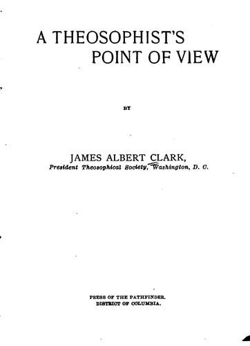 A theosophist's point of view by James Albert Clark