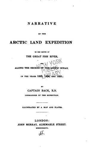 Narrative of the Arctic land expedition to the mouth of the Great Fish River, and along the shores of the Arctic Ocean, in the years 1833, 1834, and 1845 by Back, [George] Sir