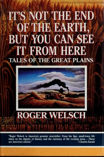It's not the end of the earth, but you can see it from here by Roger L. Welsch